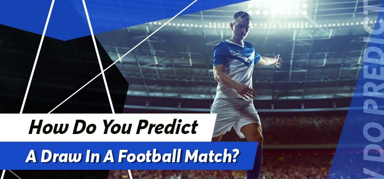 How Do You Predict A Draw In A Football Match Blog Featured Image
